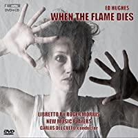 Hughes: When the Flame Dies-An Opera