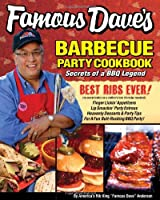 Famous Dave's Barbeque Party Cookbook: Secrets of a BBQ Legend