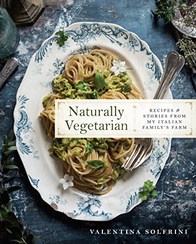 Naturally Vegetarian: Recipes and Stories from My Italian Family's Farm