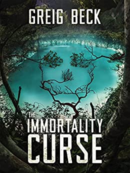 The Immortality Curse: A Matt Kearns Novel 3 by [Beck, Greig]