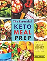 The Essential Keto Meal Prep: Quick & Easy Ketogenic Recipes, Easy Low-Carb Recipes, Healthy Recipes & High-Fat Recipes for Busy People on the Keto Diet |2019-2020|