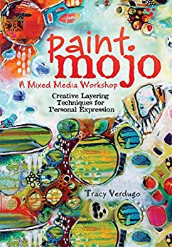Paint Mojo - A Mixed-Media Workshop: Creative Layering Techniques for Personal Expression by [Verdugo, Tracy]