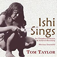 T. Taylor: Ishi Sings for Chamber Orchestra
