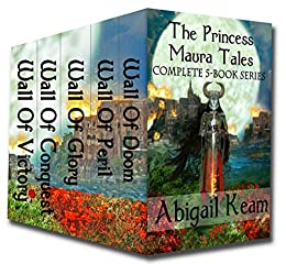 The Princess Maura Tales Complete 5-Book Fantasy Series (Wall of Doom, Wall of Peril, Wall of Glory, Wall of Conquest, and Wall of Victory) by [Keam, Abigail]