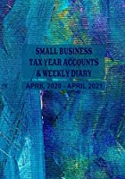 Small Business Tax Year Accounts & Weekly Diary April 2020 - April 2021: Diary and Ledger for Self-Employed/Small Business/Sole Traders/Home Based - Artist Cover