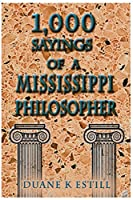 One Thousand Sayings of a Mississippi Philosopher: Badly Needed Common Sense