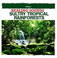 Healing Sounds-Sultry Tropical Rainforests