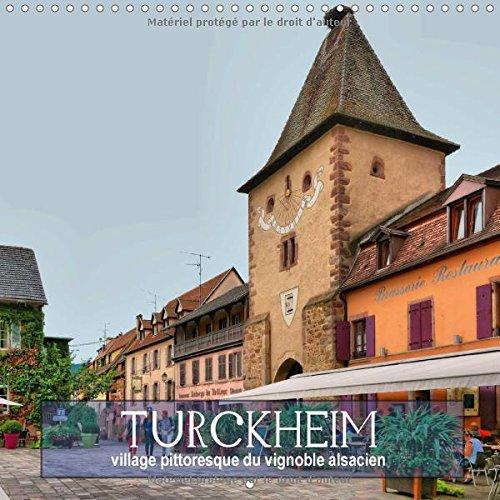 Turckheim - Village Pittoresque du Vignoble Alsacien 2017: 12 Tableaux de La Ville Situee sur la Route du Vin Alsacienne (Calvendo Places)