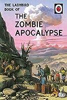 The Ladybird Book of the Zombie Apocalypse (Ladybirds for Grown-Ups)