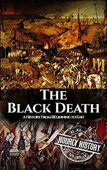The Black Death: A History From Beginning to End by [History, Hourly]