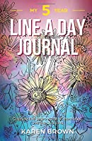My 5 Year Line a Day Journal: Capture 5-year's worth of memories one line at a time. Diary, Memory Book, Blank Journal for daily reflections- floral cover