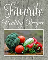 Favorite Healthy Recipes: 8 X 10 Notebook Recipes Blank Notebook