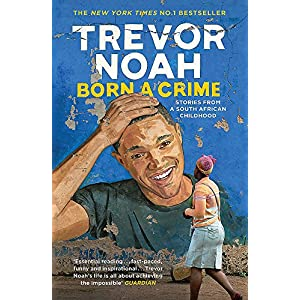 Born A Crime: Stories from a South African Childhood