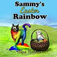 Sammy's Easter Rainbow: A Dog and Cat Save Easter (Sam and Rainbow Adventures) (Volume 3) [並行輸入品]