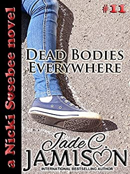 Dead Bodies Everywhere (Nicki Sosebee Series Book 11) (A Nicki Sosebee Novel) by [Jamison, Jade C.]