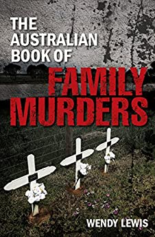 The Australian Book of Family Murders by [Lewis, Wendy]