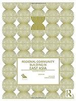 Regional Community Building in East Asia: Countries in Focus (Politics in Asia)