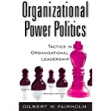 Organizational Power Politics: Tactics in Organizational Leadership