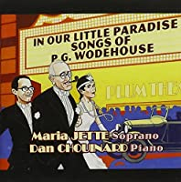 In Our Little Paradise: Songs of P.G. Wodehouse by Maria Jette & Dan Chouinard (2011-05-03)