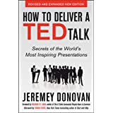 How to Deliver a TED Talk: Secrets of the World's Most Inspiring Presentations, revised and expanded new edition, with a fore