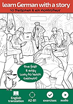 Learn German with a story. 10 Personen und ein Kontrolleur: The fast & easy way to learn German. For A2-B1. With Audio (German Edition) by [Wolf-Schindler, Janine]