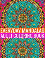 Everyday Mandalas Adult Coloring Book: 100Page with one side s mandalas illustration Adult Coloring Book Mandala Images Stress Management Coloring ... book over brilliant designs to color
