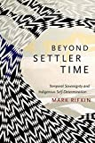 Beyond Settler Time: Temporal Sovereignty and Indigenous Sel…