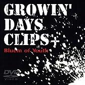 GROWIN'DAYS CLIPS+ [DVD]