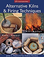 Alternative Kilns & Firing Techniques: Raku, Saggar, Pit, Barrel (Lark Ceramics Books)