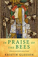 In Praise of the Bees: A literary historical novel of Medieval Ireland