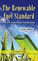 The Renewable Fuel Standard: Overview, Issues, Future Considerations (Renewable Energy Research Deve)