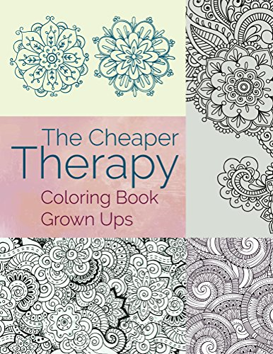The Cheaper Therapy: Coloring Book Grown Ups (Coloring Books for Adults Series)