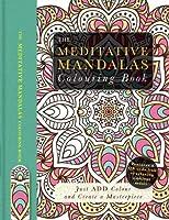The Meditative Mandalas Colouring Book: Just Add Colour and Create a Masterpiece (Colouring Books)