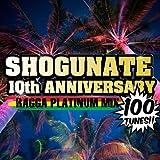 SHOGUNATE 10th ANNIVERSARY RAGGA PLATINUM MIX 100