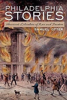 [Otter, Samuel]のPhiladelphia Stories: America's Literature of Race and Freedom (English Edition)