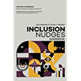 The Inclusion Nudges Guidebook: 100 how-to behavioral designs to de-bias and make inclusive behavior, culture, and systems th