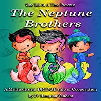 Neptune Brothers One Tail at a Time, Book 1: A Multicultural Bridge Tale of Cooperation