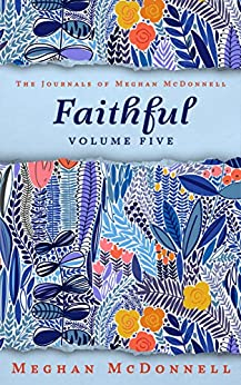 Faithful: Volume Five (The Journals of Meghan McDonnell Book 5) by [McDonnell, Meghan]