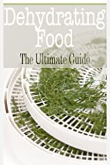 Dehydrating Food: The Ultimate Guide Kindle Edition