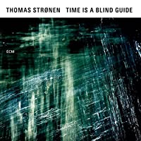 Time Is a Blind Guide by Thomas Stronen