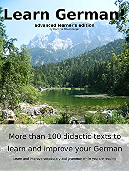 Learn German: More than 100 didactic texts to learn and improve your German: Advanced learner's Edition: Learn and improve vocabulary and grammar while you are reading (German Edition) by [Wexenberger, Dominik]