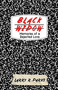 Black Widow: Memories of a Rejected Love by [Parks, Larry]