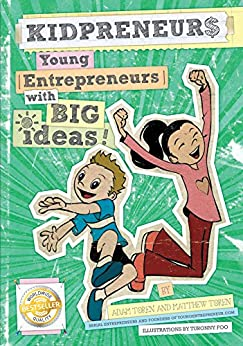 Kidpreneurs: Young Entrepreneurs With Big Ideas! by [Toren, Adam, Toren, Matthew]
