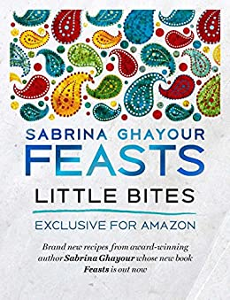 Feasts: Little Bites: 12 free and exclusive new recipes from the bestselling author of Persiana by [Ghayour, Sabrina]