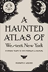 A Haunted Atlas of Western New York: A Spooky Guide to the Strange and Unusual ペーパーバック