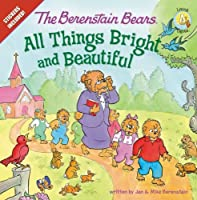 All Things Bright and Beautiful (Berenstain Bears: Living Lights)