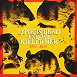 Love Is Dead And We Killed Her