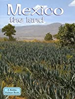 Mexico the Land (Lands, Peoples, and Cultures)