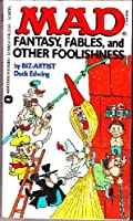 Mad Fantasy, Fables, and Other Foolishness
