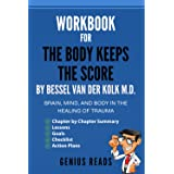 Workbook for The Body Keeps The Score by Bessel Van Der Kolk M.D.: Brain, Mind, and Body in the Healing of Trauma